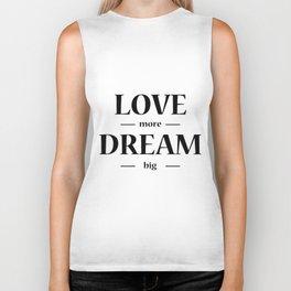love more dream big - black and white quote Biker Tank