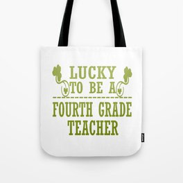 Lucky to be a FOURTH GRADE TEACHER Tote Bag