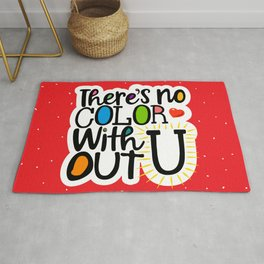 There's No Color Without U Rug