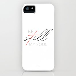Be Still My Soul iPhone Case