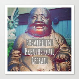 Breathe in.  Breathe out.  Repeat. Canvas Print