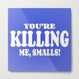 The Sandlot     You're Killing Me, Smalls! Metal Print