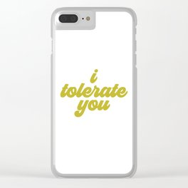 I Tolerate You, Tolerate Quote Clear iPhone Case
