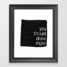 You Should Draw More Framed Art Print