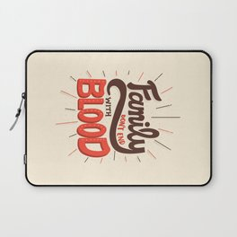 Family Don't End With Blood Laptop Sleeve