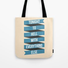 Tonight To Hell With Everything Else Tote Bag