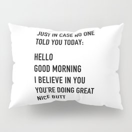 Just in case no one told you today Pillow Sham