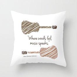 """Where words fail, music speaks."" Throw Pillow"