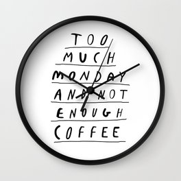 Too Much Monday and Not Enough Coffee black-white inspirational home kitchen wall decor poster Wall Clock