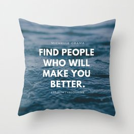 Michelle Obama Quote | Find People Who Will Make You Better Throw Pillow