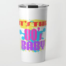 Here's A Great 80's design A Colorful 80's Design Saying It's The 80's Baby T-shirt Design Vintage Travel Mug