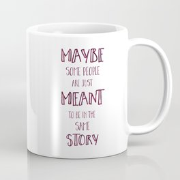Meant to be in the Same Story - I'll Give You the Sun Quote Coffee Mug
