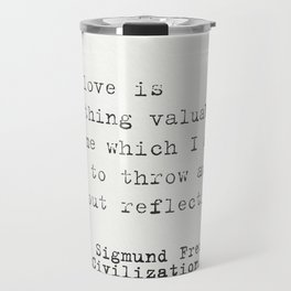 """""""My love is something valuable to me which I ought not to throw away without reflection."""" Sigmund Travel Mug"""