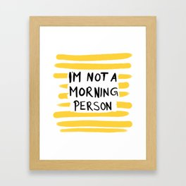 I'm not a morning person - yellow Framed Art Print