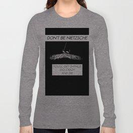 Don't be Nietzsche 2 Long Sleeve T-shirt
