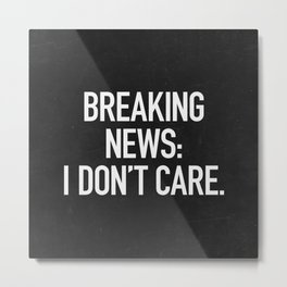 News: I Don't Care Metal Print