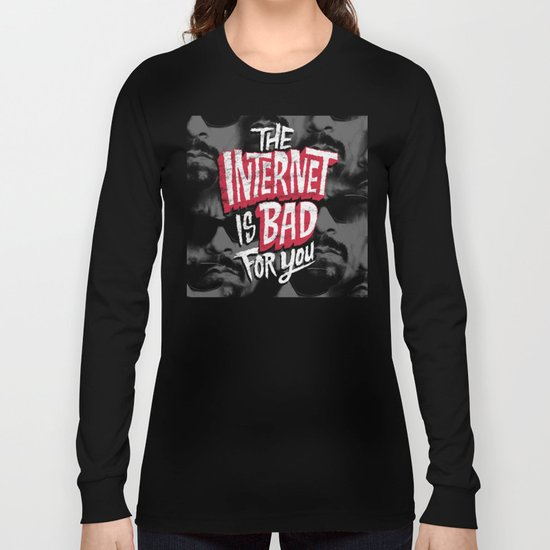 The Internet is Bad for You Long Sleeve T-shirt