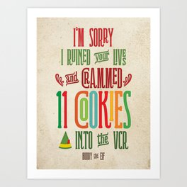 Buddy the Elf! I'm Sorry I Crammed 11 Cookies into the VCR Art Print
