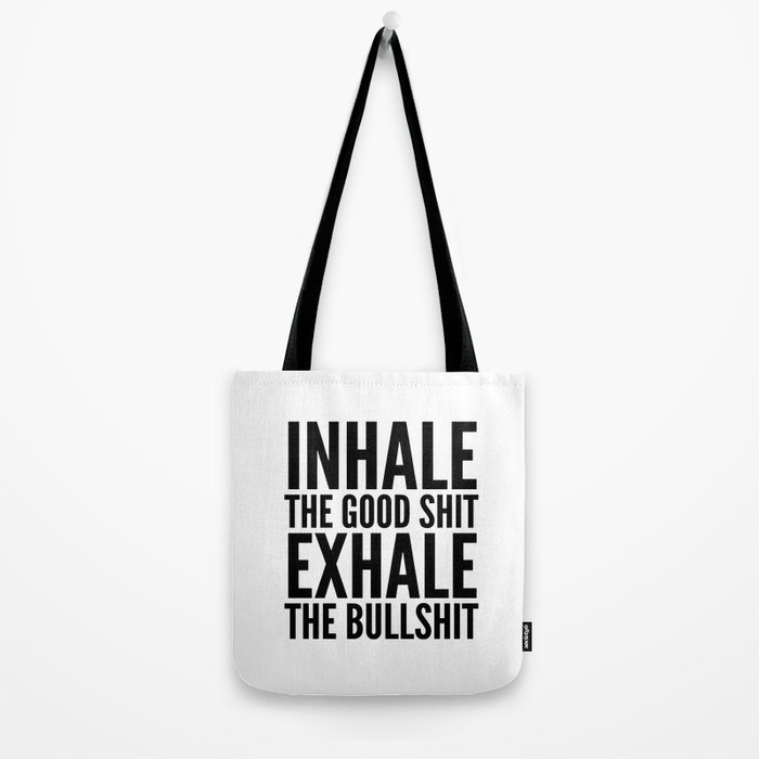 Inhale The Good Shit Exhale The Bullshit Tote Bag