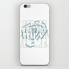 Forget your self believe in me. iPhone Skin