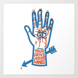 YOUR FATE IS IN YOUR HANDS Art Print