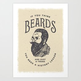 If You Think Beards are Just a Trend You Need a History Lesson Art Print
