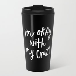 I'm Okay With My Crazy black and white monochrome typography poster design home wall bedroom decor Travel Mug