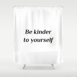 Self care quotes - Be kinder to yourself Shower Curtain