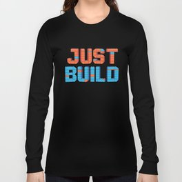 Just Build Long Sleeve T-shirt