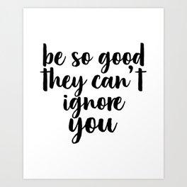 Be So Good...Motivational Print, Inspirational Poster Art Print