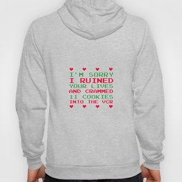 Sorry I Ruined Lives Crammed 11 Cookies in VCR T-Shirt Hoody