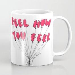 Feel How You Feel Coffee Mug