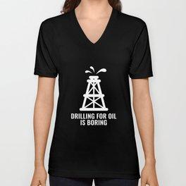 Drilling For Oil Is Boring Unisex V-Neck