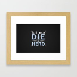 Die A Hero Framed Art Print