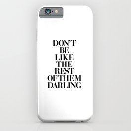 Don't Be Like the Rest of them Darling black-white typography poster black and white wall home decor iPhone Case
