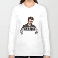 parks and recreation Long Sleeve T-shirts featuring Ron Swanson - Be a Man - Parks and Recreation by Hungry Designs