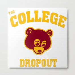 College Dropout Metal Print