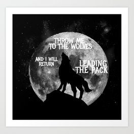 Throw me to the Wolves and i will return Leading the Pack Art Print
