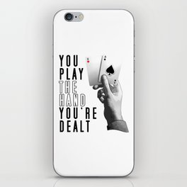 You Play The Hand You're Dealt iPhone Skin