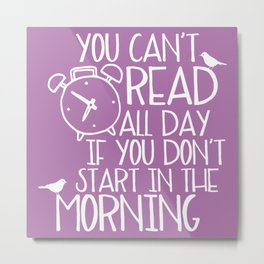 You Can't Read All Day... (Purple) Metal Print