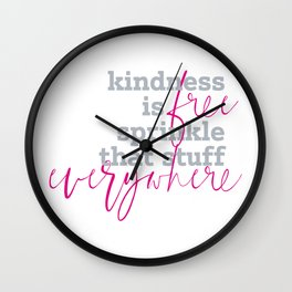 Kindness is free sprinkle that stuff everywhere Wall Clock