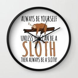 Always Be Yourself Funny Sleeping Sloth Gift Wall Clock