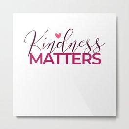 Kindness Matters - Anti Bullying Gift Metal Print