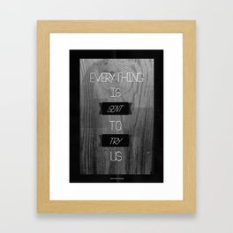 Everything is Sent to Try Us Framed Art Print