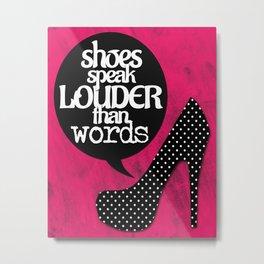 SHOES SPEAK LOUDER THAN WORDS Metal Print