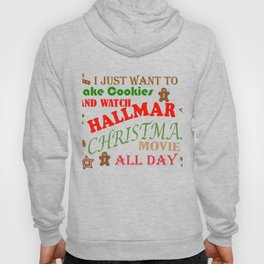 I Just Want To Bake Cookies And Watch Hallmark Christmas Movies All Day Hoody