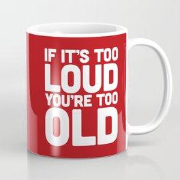 Too Loud Music Quote Coffee Mug