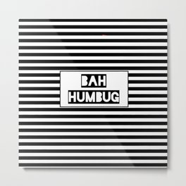 Bah Humbug!! Metal Print