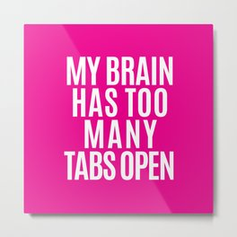 My Brain Has Too Many Tabs Open (Pink) Metal Print