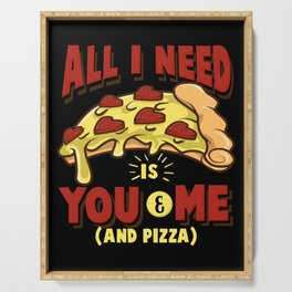All I need is you, me and pizza Serving Tray